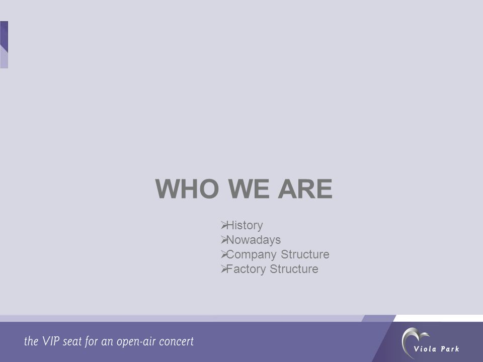 WHO WE ARE History Nowadays Company Structure Factory Structure
