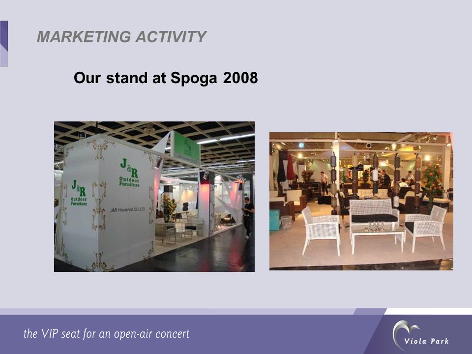 MARKETING ACTIVITY Our stand at Spoga 2008