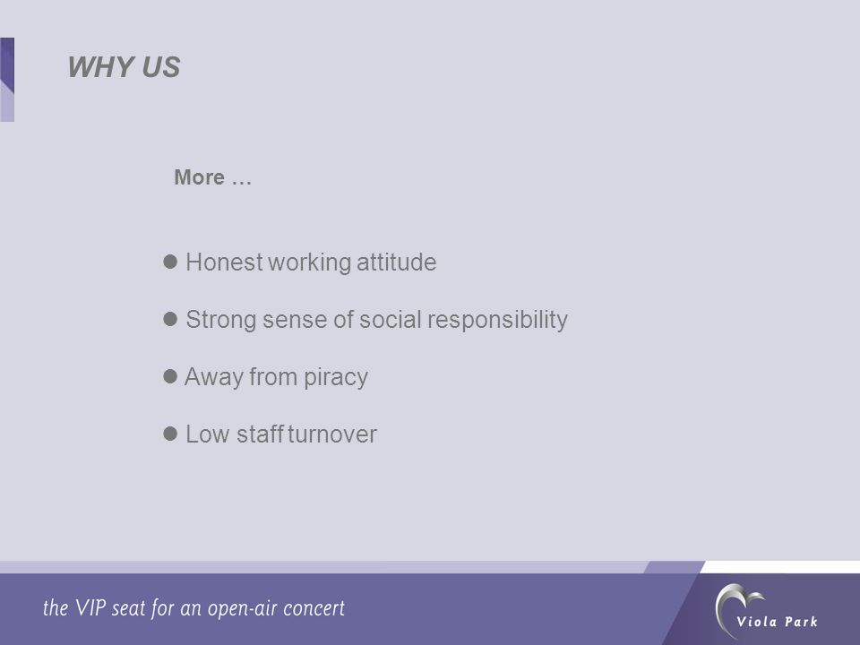 WHY US Honest working attitude Strong sense of social responsibility Away from piracy Low staff turnover More …