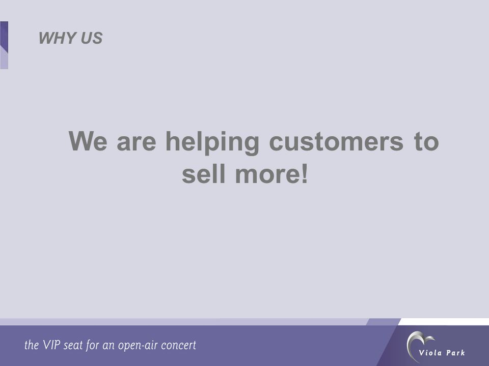 WHY US We are helping customers to sell more!