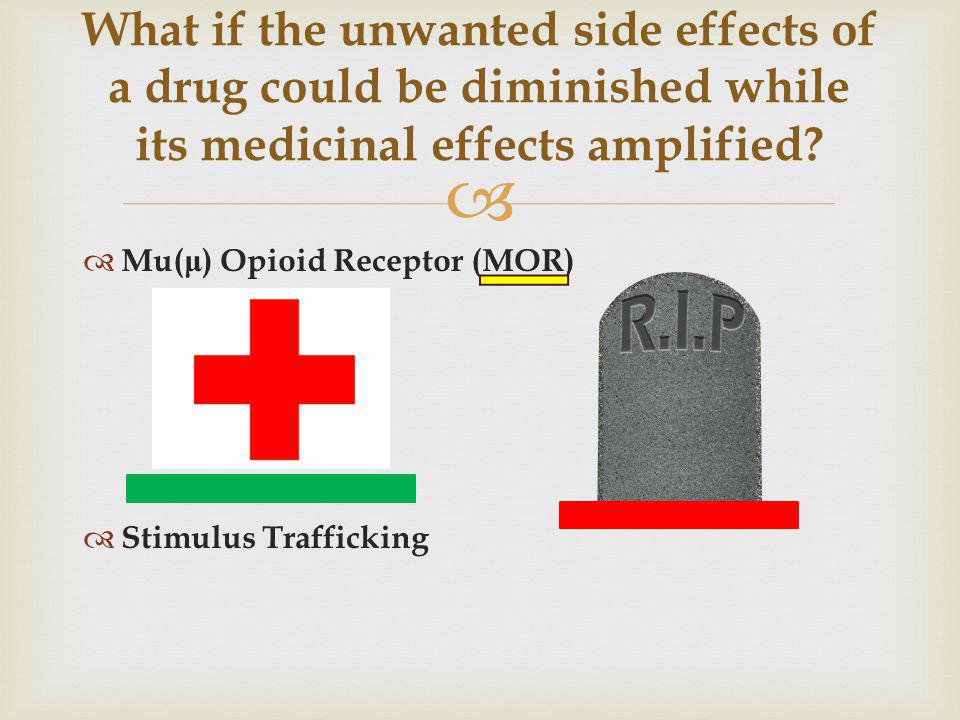 Mu( μ ) Opioid Receptor (MOR) Stimulus Trafficking What if the unwanted side effects of a drug could be diminished while its medicinal effects amplifi