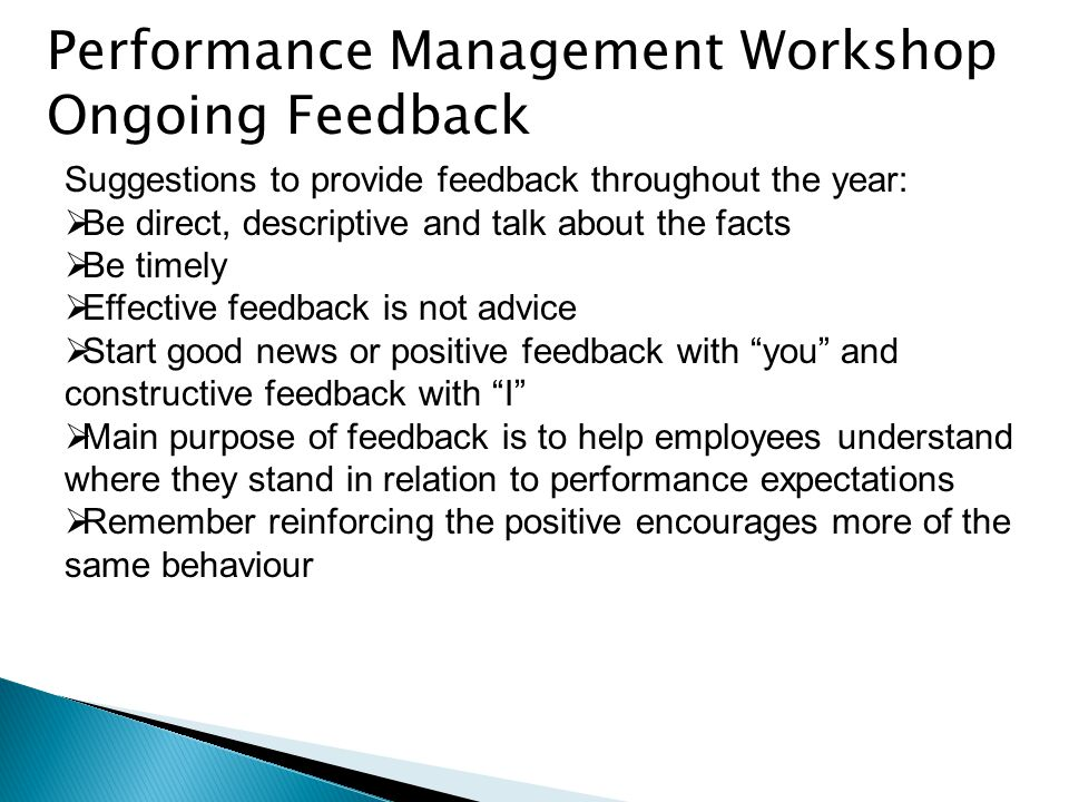 Performance Management Workshop Ongoing Feedback Suggestions to provide feedback throughout the year: Be direct, descriptive and talk about the facts