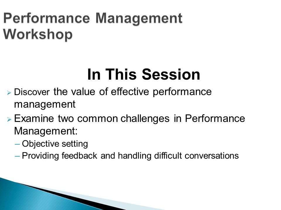 Performance Management Workshop In This Session Discover the value of effective performance management Examine two common challenges in Performance Ma