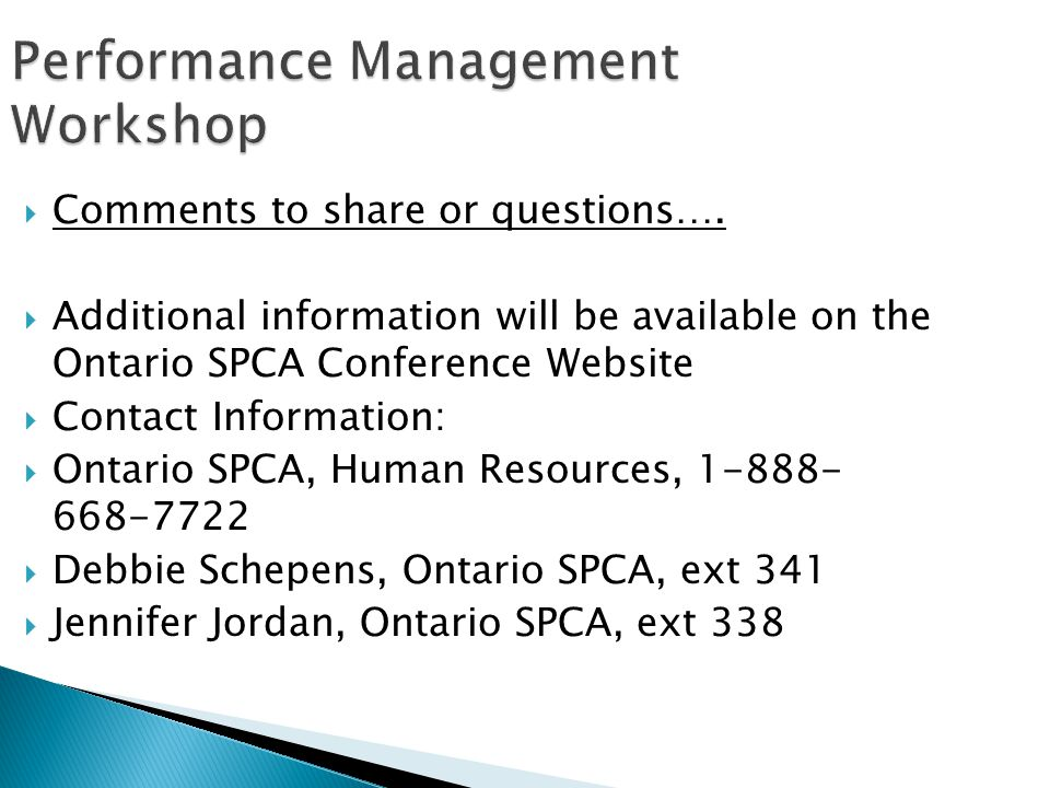 Performance Management Workshop Comments to share or questions…. Additional information will be available on the Ontario SPCA Conference Website Conta