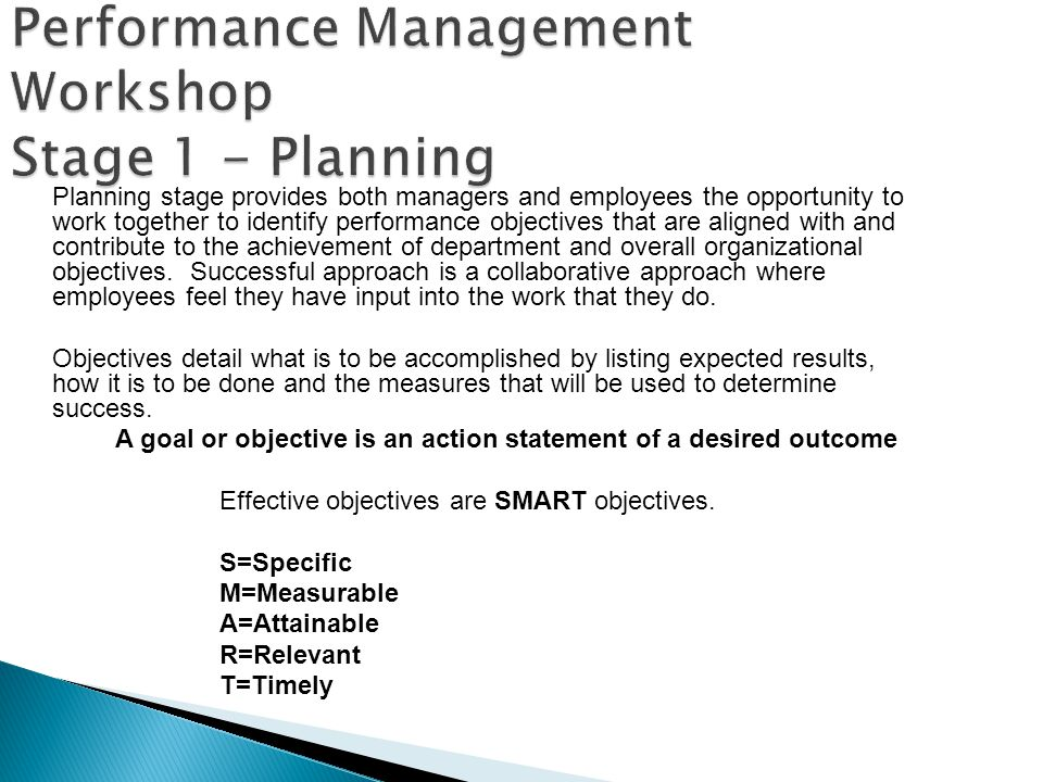 Performance Management Workshop Stage 1 - Planning Planning stage provides both managers and employees the opportunity to work together to identify pe