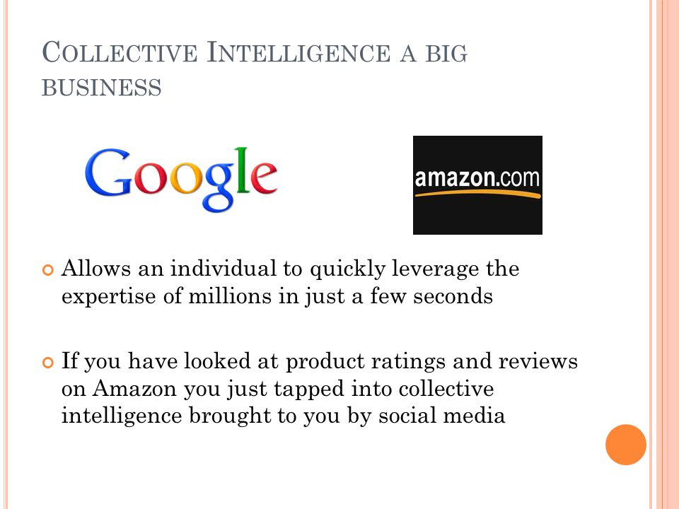 C OLLECTIVE I NTELLIGENCE A BIG BUSINESS Allows an individual to quickly leverage the expertise of millions in just a few seconds If you have looked a