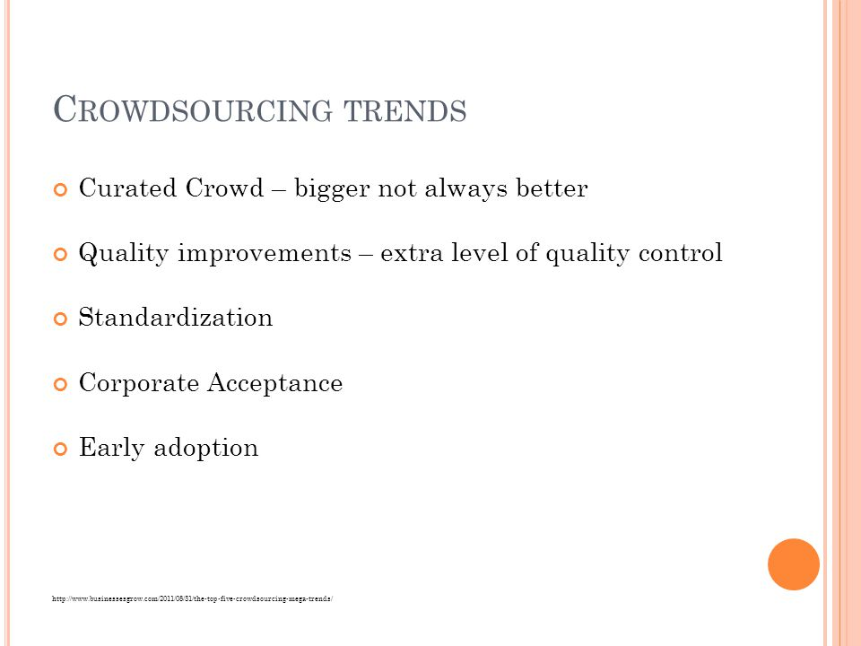C ROWDSOURCING TRENDS Curated Crowd – bigger not always better Quality improvements – extra level of quality control Standardization Corporate Accepta