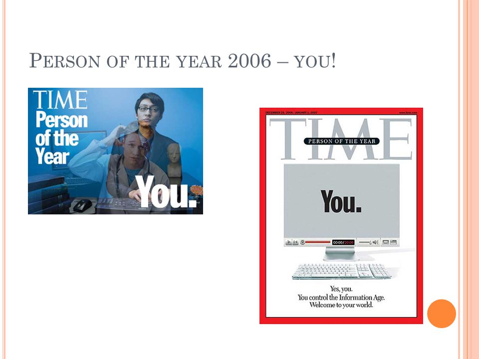 P ERSON OF THE YEAR 2006 – YOU !
