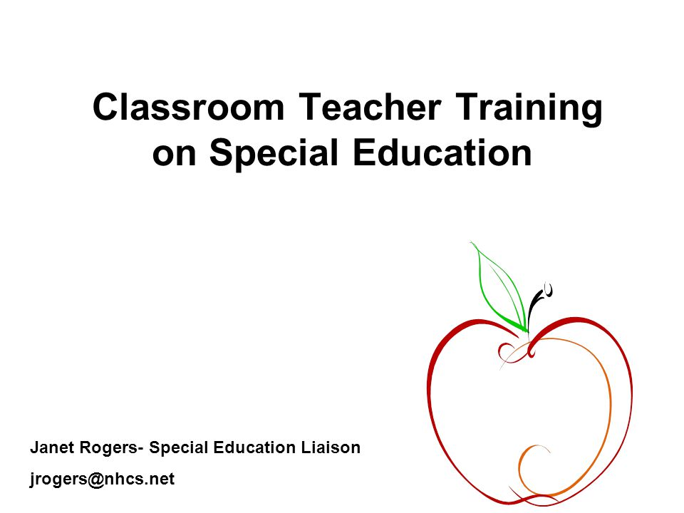 Classroom Teacher Training on Special Education Janet Rogers- Special Education Liaison jrogers@nhcs.net