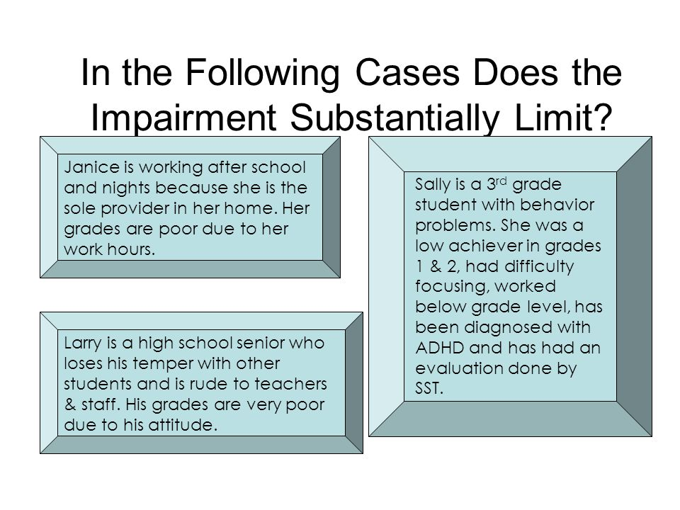 In the Following Cases Does the Impairment Substantially Limit? Janice is working after school and nights because she is the sole provider in her home
