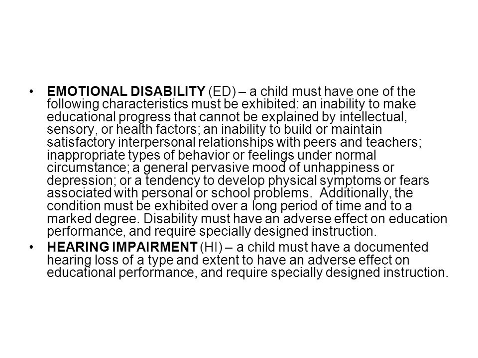 EMOTIONAL DISABILITY (ED) – a child must have one of the following characteristics must be exhibited: an inability to make educational progress that c
