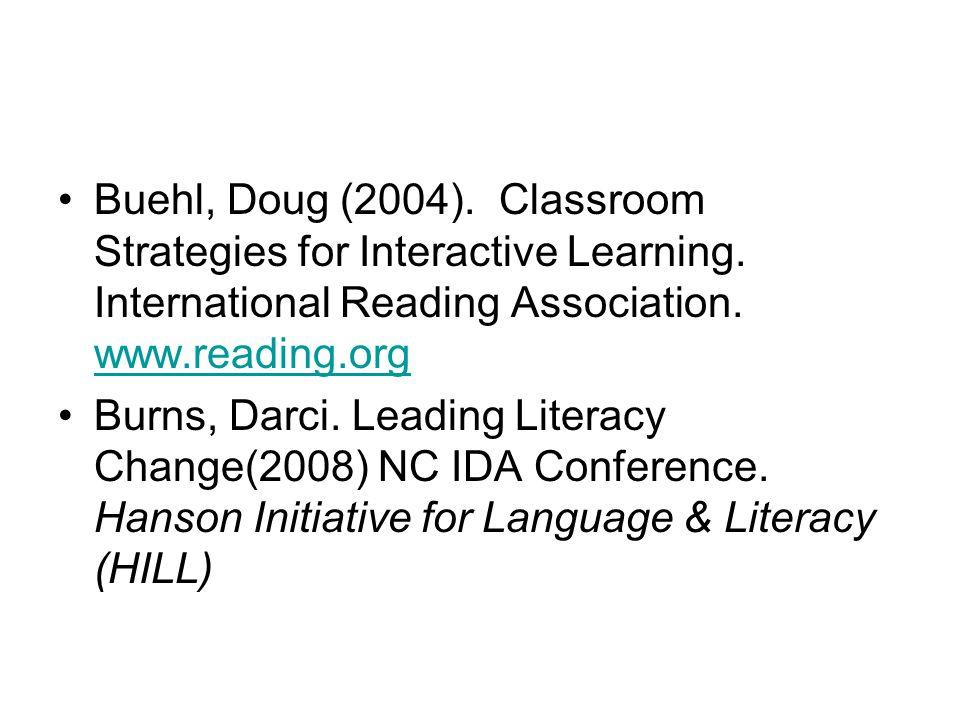 Buehl, Doug (2004). Classroom Strategies for Interactive Learning. International Reading Association. www.reading.org www.reading.org Burns, Darci. Le