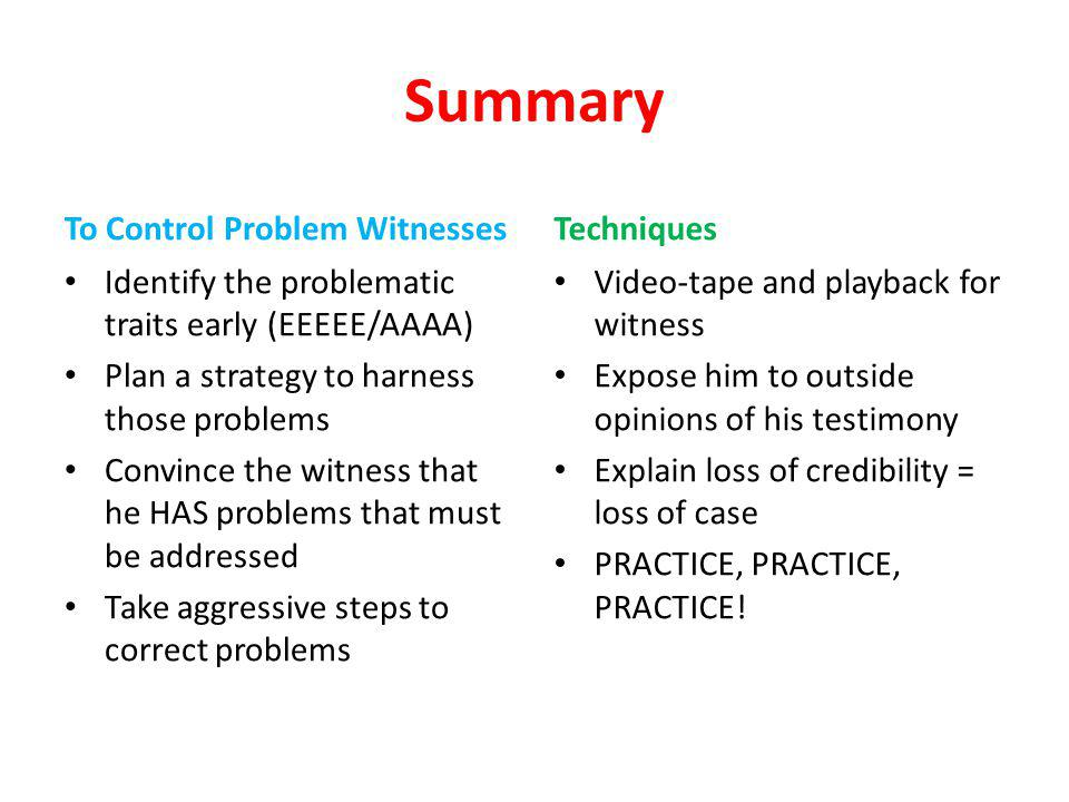 Summary To Control Problem Witnesses Identify the problematic traits early (EEEEE/AAAA) Plan a strategy to harness those problems Convince the witness