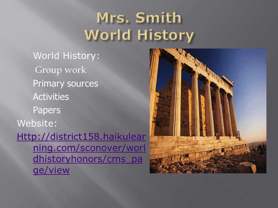 World History: Group work Primary sources Activities Papers Website: Http://district158.haikulear ning.com/sconover/worl dhistoryhonors/cms_pa ge/view
