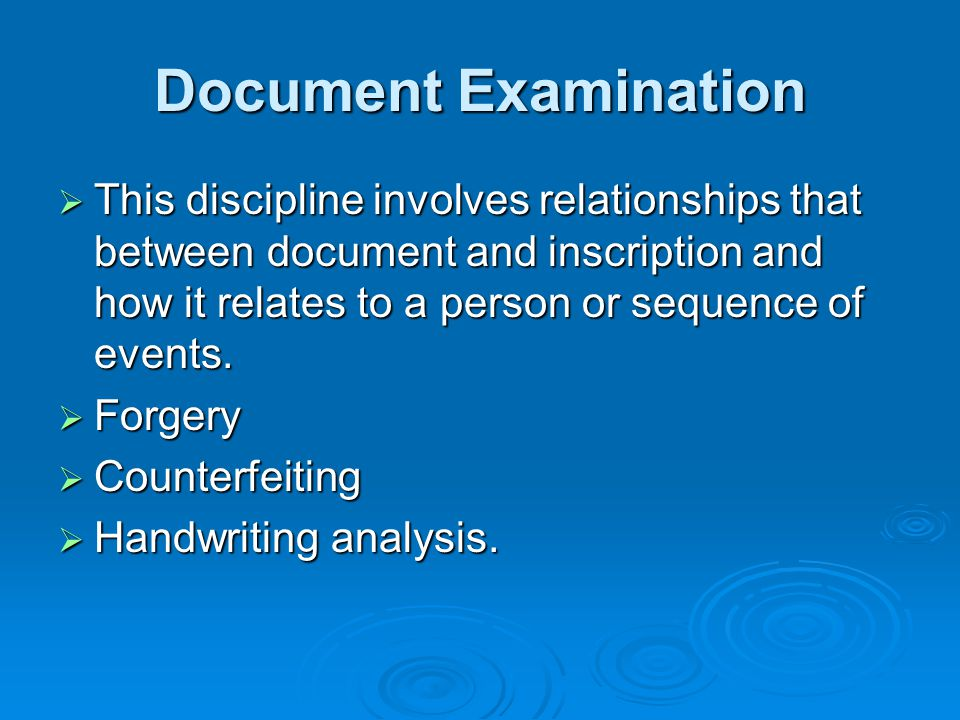 Document Examination This discipline involves relationships that between document and inscription and how it relates to a person or sequence of events.
