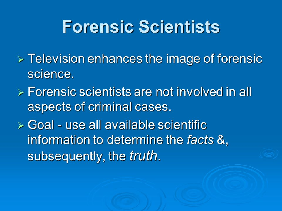 Forensic Scientists Television enhances the image of forensic science.