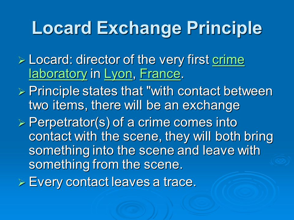 Locard Exchange Principle Locard: director of the very first crime laboratory in Lyon, France.