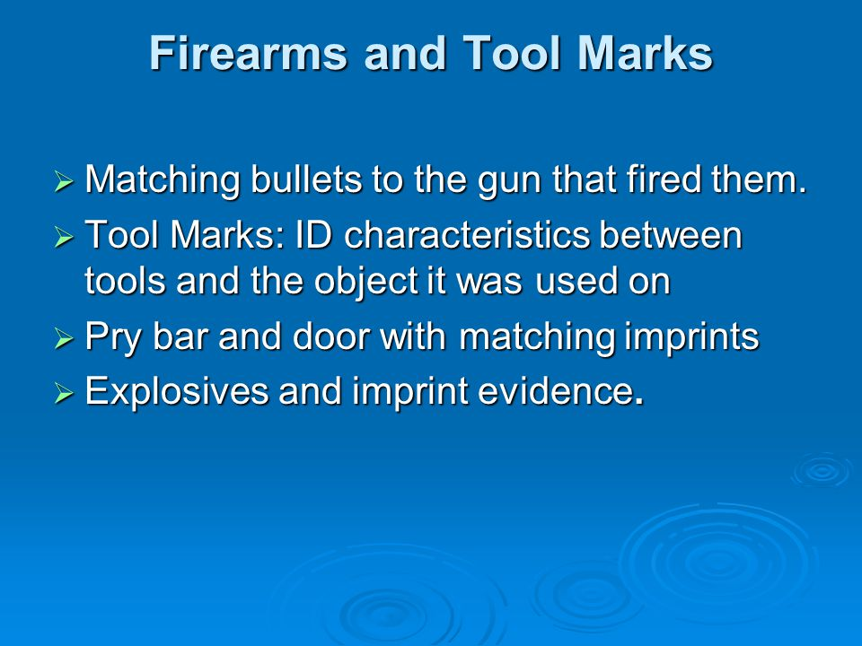 Firearms and Tool Marks Matching bullets to the gun that fired them.