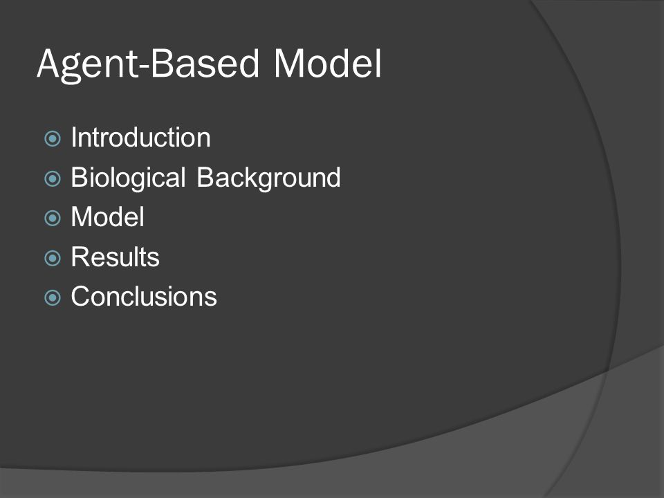 Agent-Based Model Introduction Biological Background Model Results Conclusions