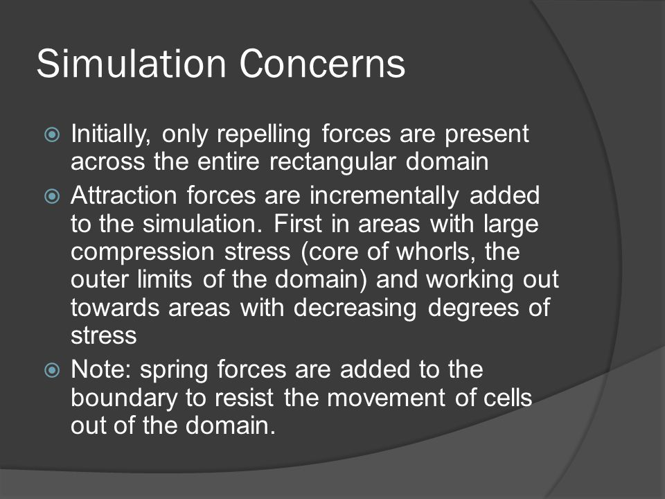 Simulation Concerns Initially, only repelling forces are present across the entire rectangular domain Attraction forces are incrementally added to the simulation.