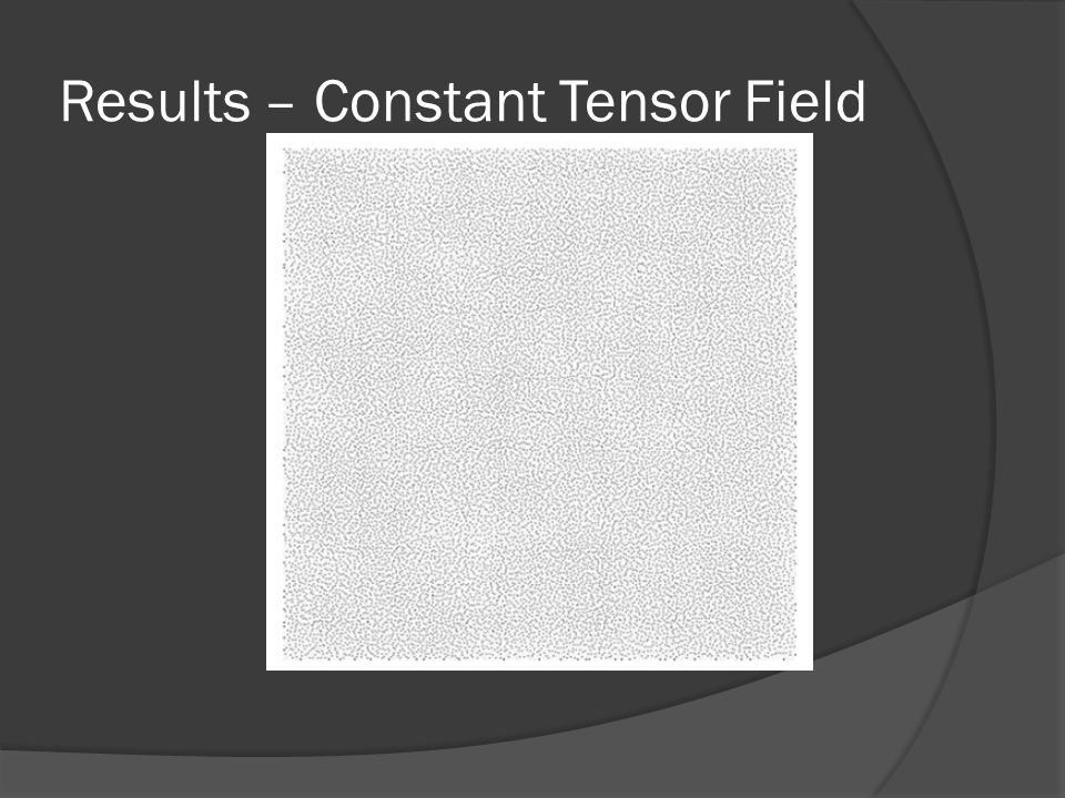 Results – Constant Tensor Field