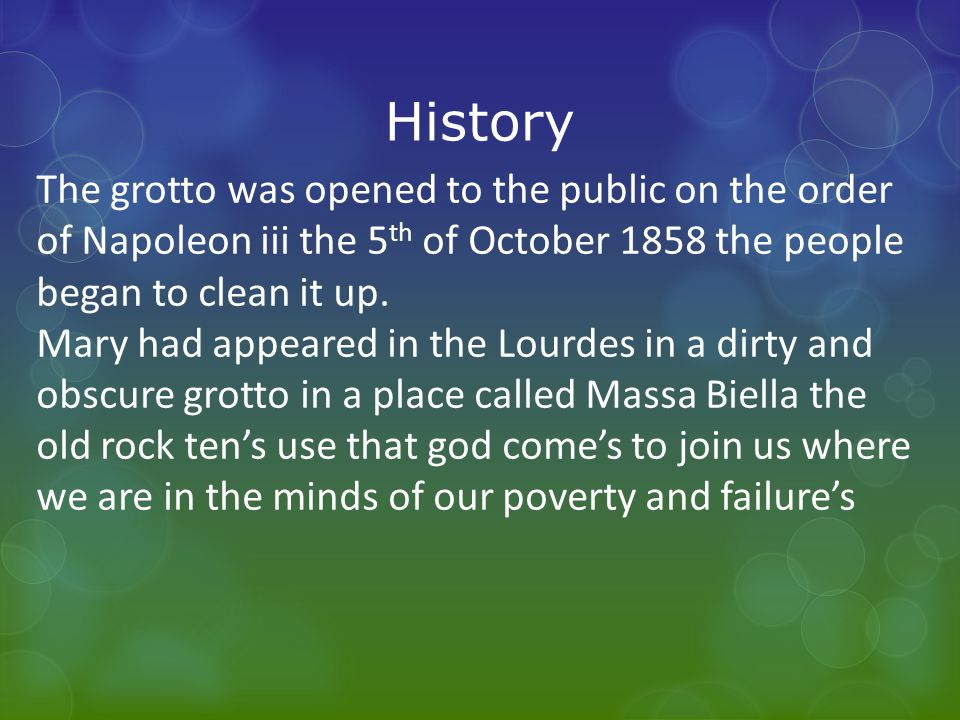 History The grotto was opened to the public on the order of Napoleon iii the 5 th of October 1858 the people began to clean it up.