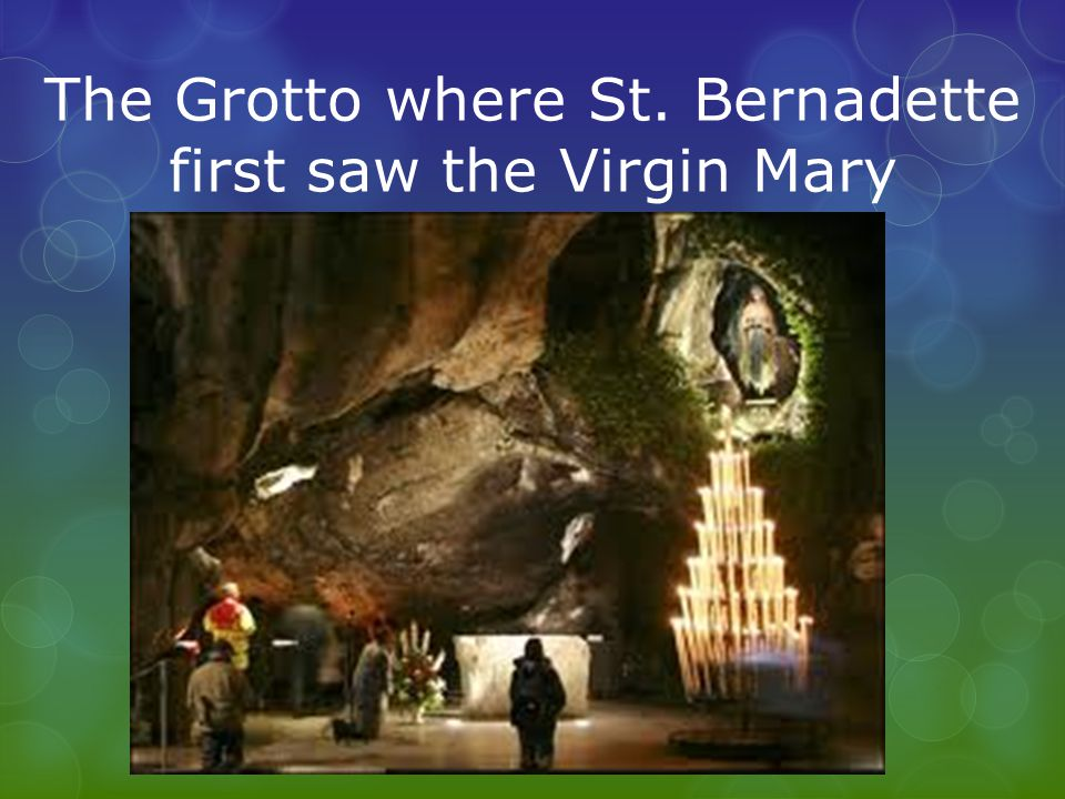 The Grotto where St. Bernadette first saw the Virgin Mary