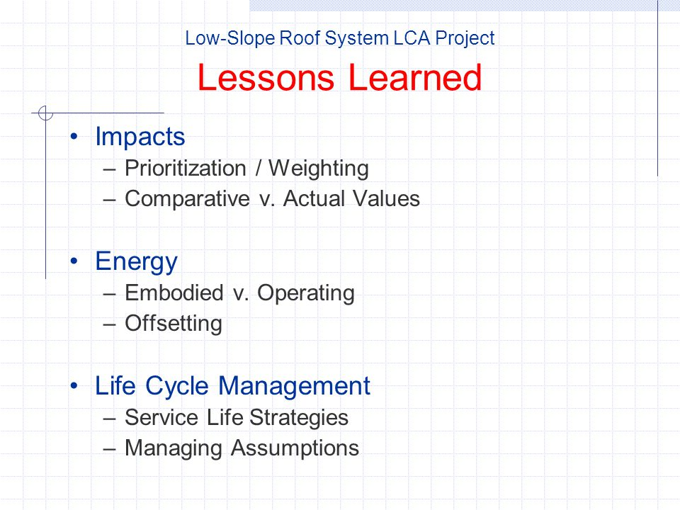 Low-Slope Roof System LCA Project Lessons Learned Impacts –Prioritization / Weighting –Comparative v.