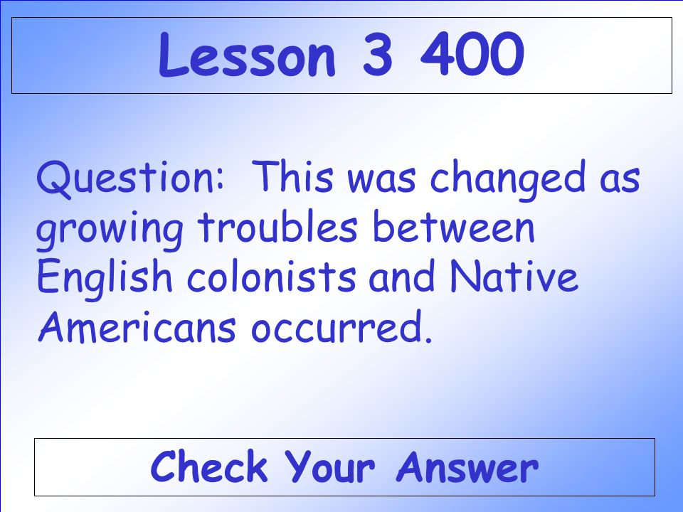 Answer: WHO IS WILLIAM BRADFORD AND THE PILGRIMS Back to the Game Board Lesson 3 300