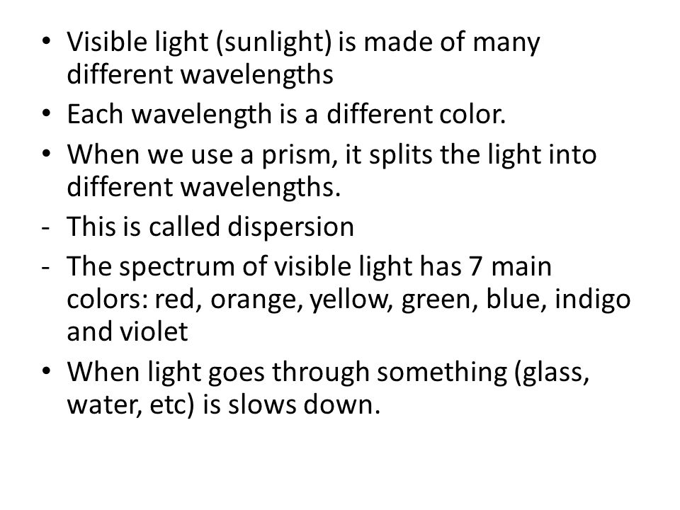 Visible light (sunlight) is made of many different wavelengths Each wavelength is a different color.