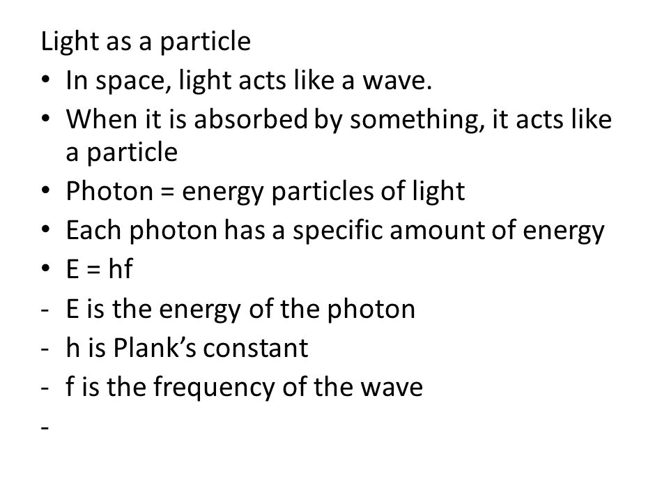 Light as a particle In space, light acts like a wave.