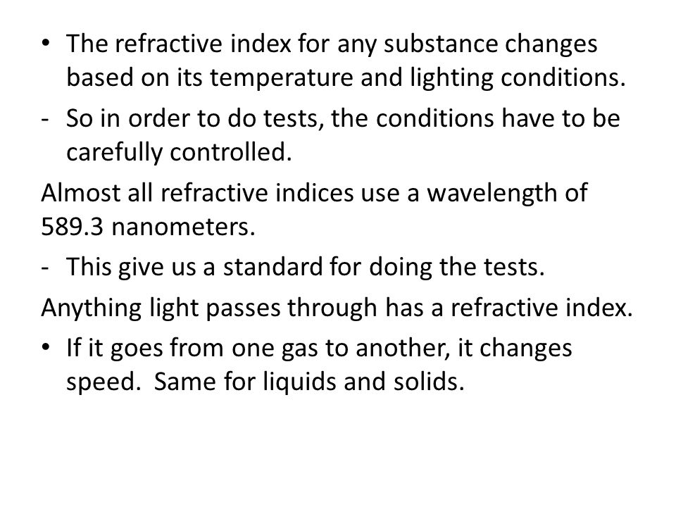 The refractive index for any substance changes based on its temperature and lighting conditions.