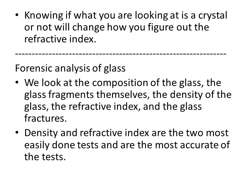 Knowing if what you are looking at is a crystal or not will change how you figure out the refractive index. ------------------------------------------
