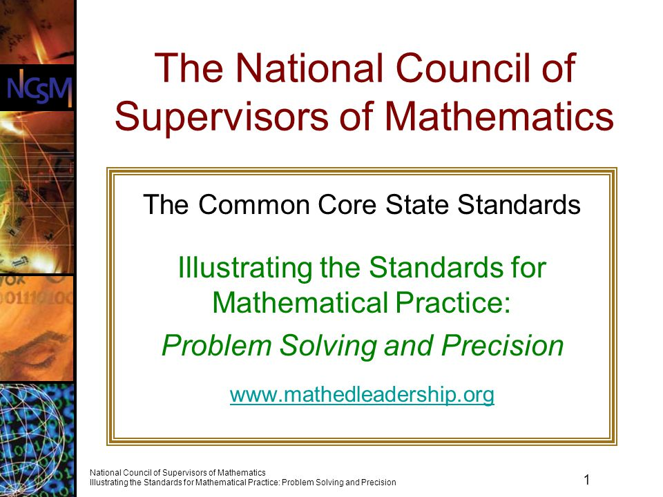 2 National Council of Supervisors of Mathematics Illustrating the Standards for Mathematical Practice: Problem Solving and Precision Module Evaluation Facilitator: At the end of this Powerpoint, you will find a link to an anonymous brief e- survey that will help us understand how the module is being used and how well it worked in your setting.