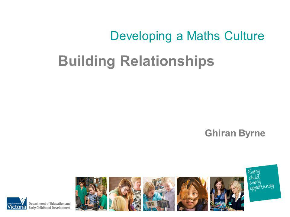 Developing a Maths Culture Building Relationships Ghiran Byrne