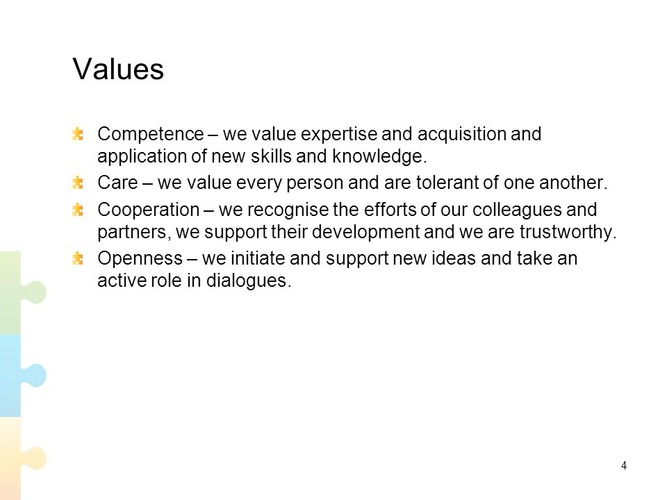 4 Values Competence – we value expertise and acquisition and application of new skills and knowledge.