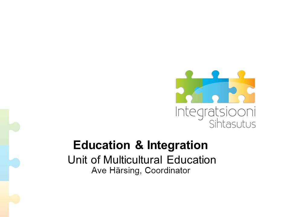 Education & Integration Unit of Multicultural Education Ave Härsing, Coordinator