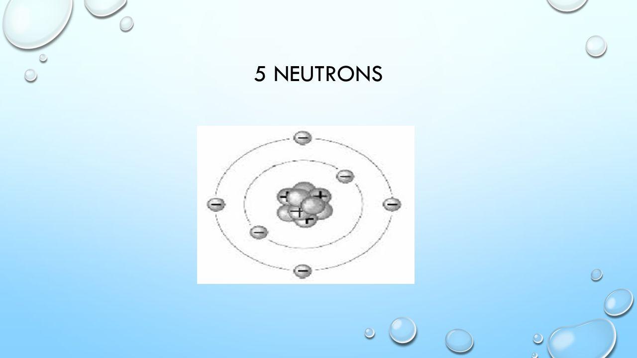5 NEUTRONS