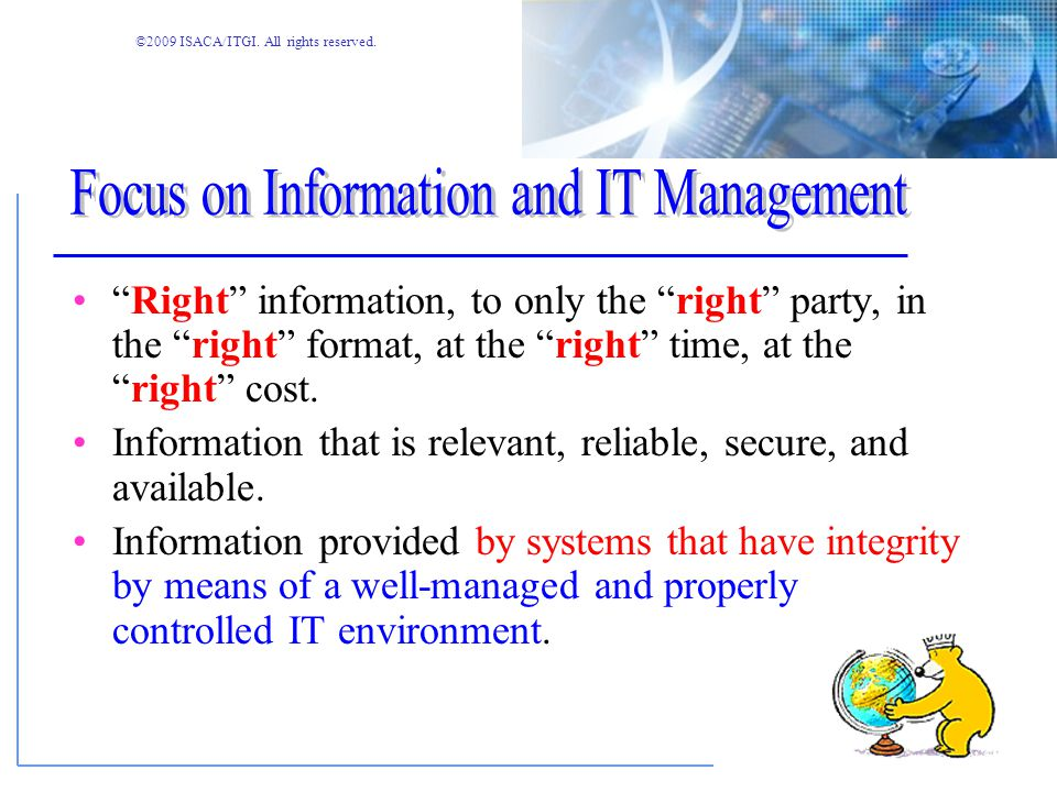 ©2009 ISACA/ITGI. All rights reserved. l Authoritative, up-to-date, international set of generally accepted IT control objectives and control practice