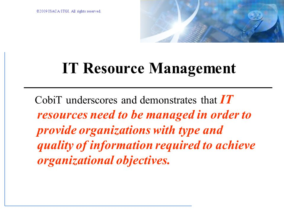 ©2009 ISACA/ITGI. All rights reserved. CobiT Framework Documents relationships among information criteria, IT resources, and IT processes Links contro
