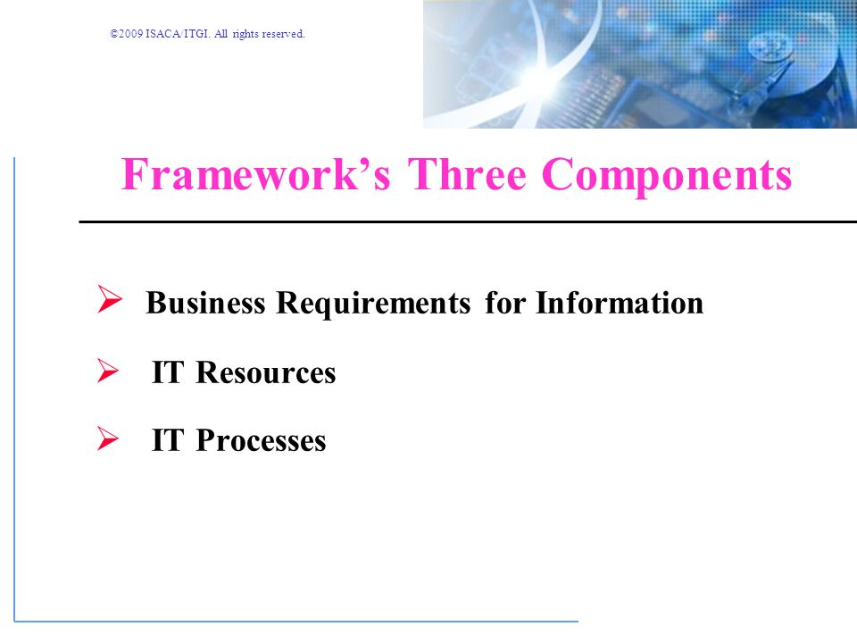 ©2009 ISACA/ITGI. All rights reserved. IT Resource Management CobiT underscores and demonstrates that IT resources need to be managed in order to prov