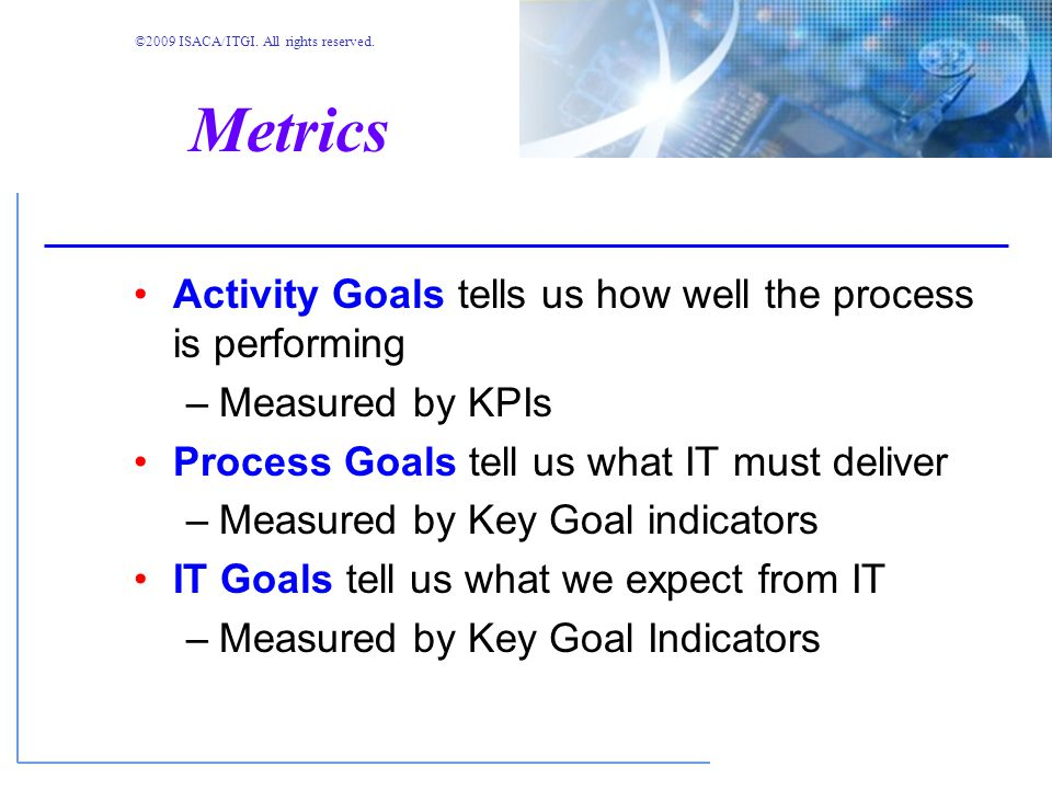 ©2009 ISACA/ITGI. All rights reserved. Goals and Metrics