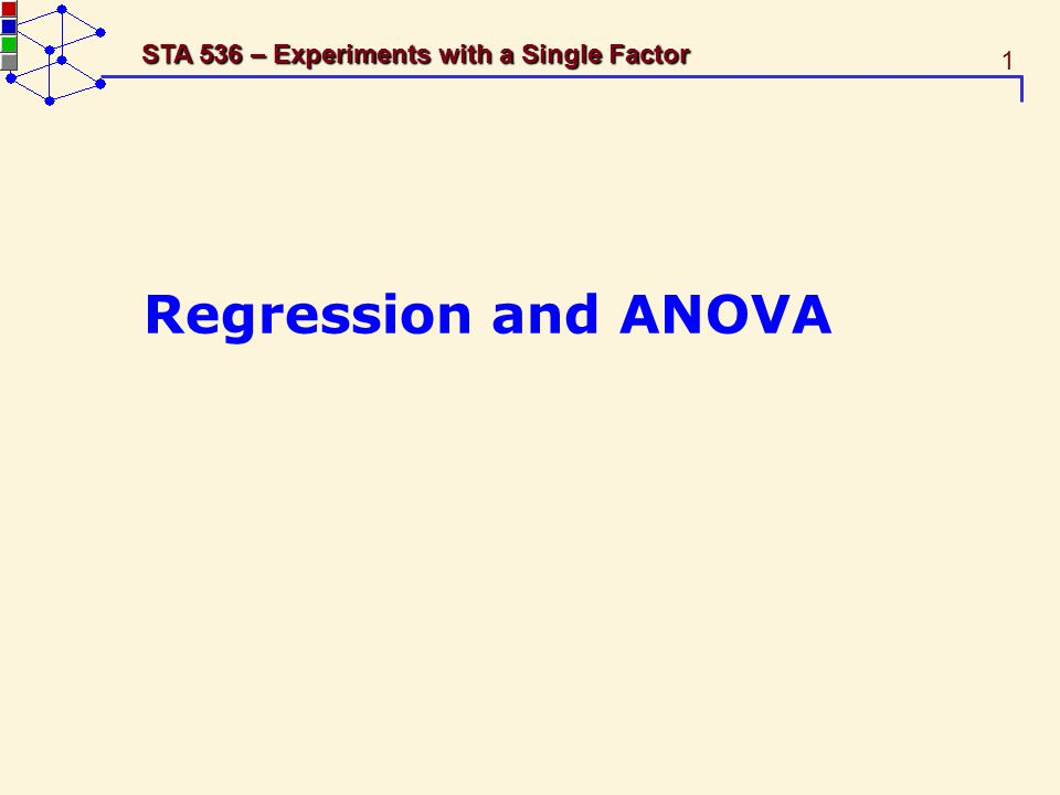 1 STA 536 – Experiments with a Single Factor Regression and ANOVA