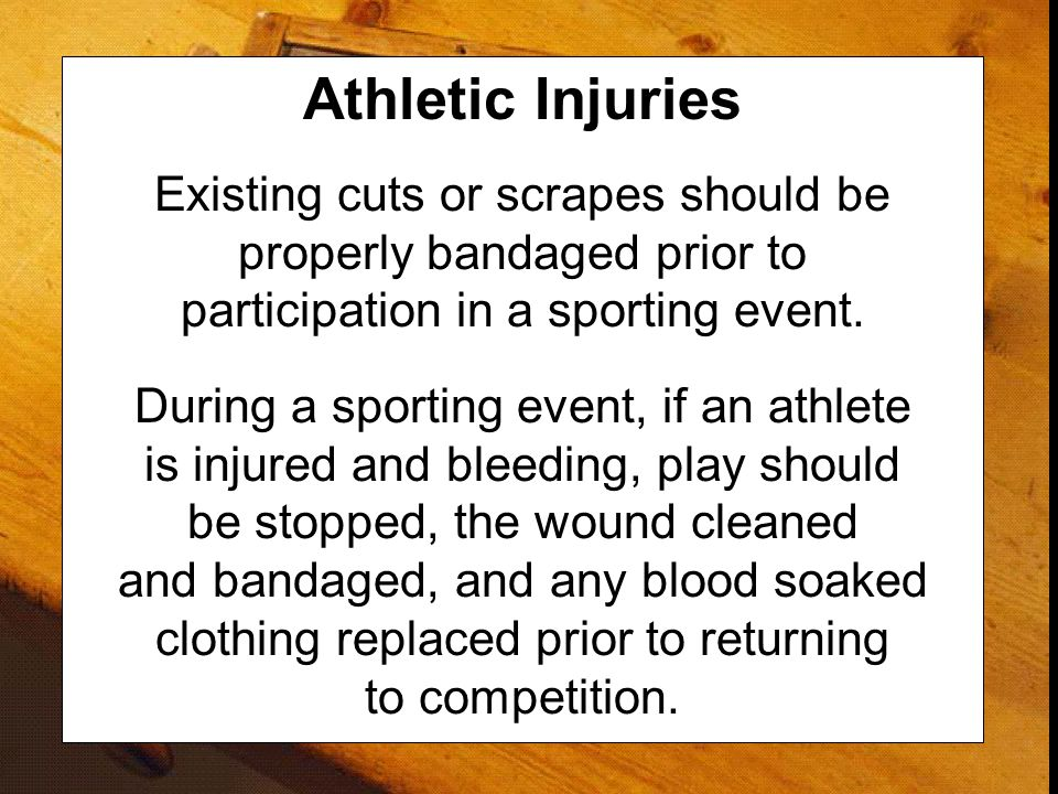 Athletic Injuries Existing cuts or scrapes should be properly bandaged prior to participation in a sporting event. During a sporting event, if an athl