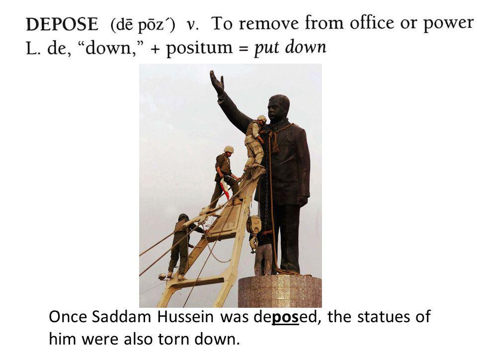 Once Saddam Hussein was deposed, the statues of him were also torn down.