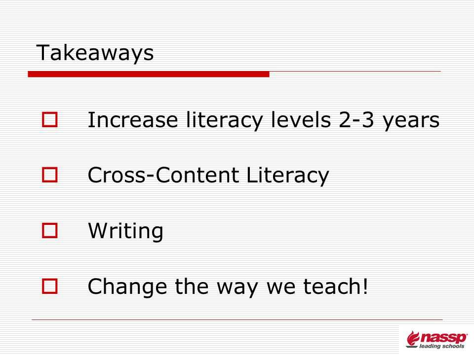Takeaways Increase literacy levels 2-3 years Cross-Content Literacy Writing Change the way we teach!