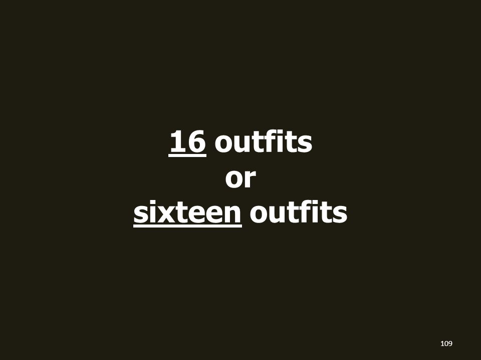 16 outfits or sixteen outfits 109