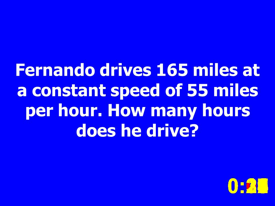 Fernando drives 165 miles at a constant speed of 55 miles per hour.