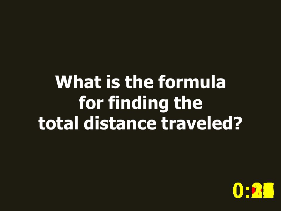 What is the formula for finding the total distance traveled? 0:020:030:040:050:060:070:080:100:110:180:190:200:160:150:140:130:120:170:090:010:210:260