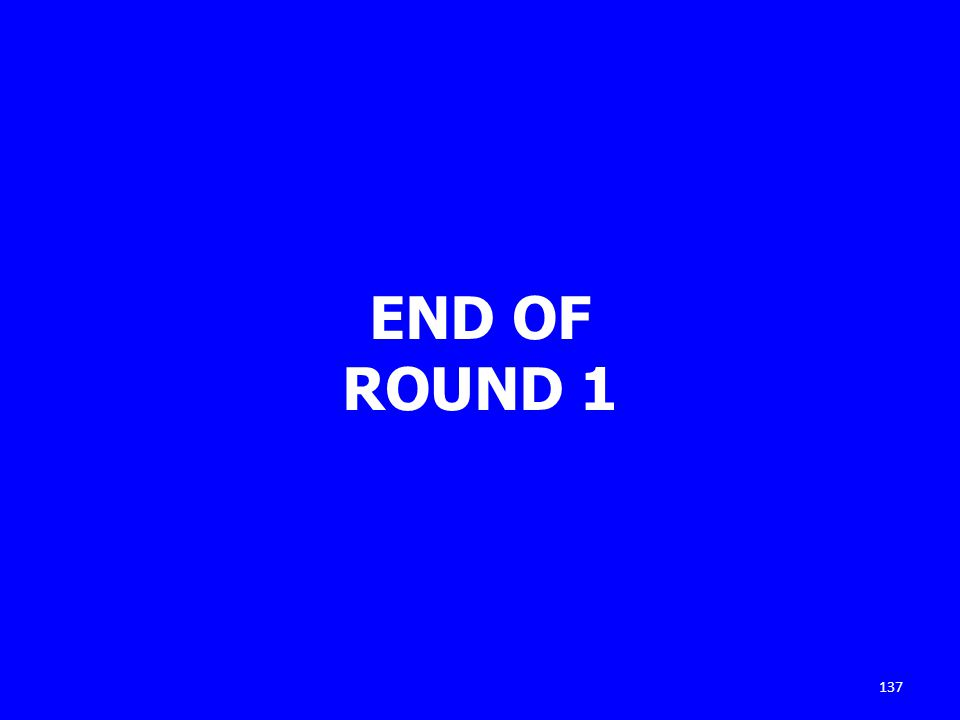 END OF ROUND 1 137